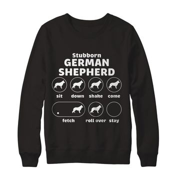 Stubborn Dog Tricks German Shepherd Sweatshirt