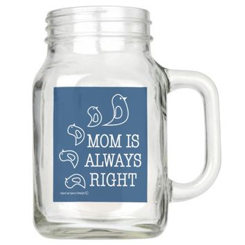 Mom Is Always Right Cute Birds Mother's Day Custom Mason Jar