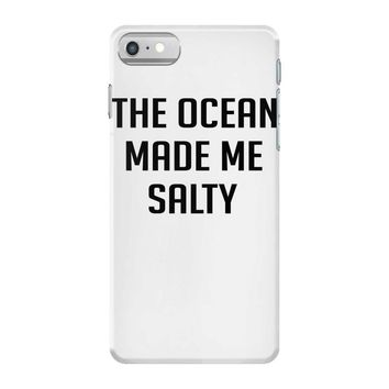 The Ocean Made Me Salty iPhone 7 Case
