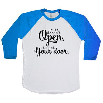 If It doesn't open, it's not your door. Unisex Baseball Tee