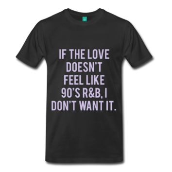 LAVENDAR PRINT! If The Love Doesn't Feel Like 90's R&B, I Don't Want It, Unisex Premium T-Shirt