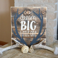Dream Big Little One Wood Sign - Antlers - Rustic - Shabby Chic - Home Decor - Nursery - Wall Hanging