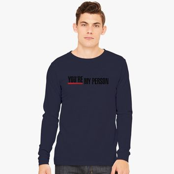 Youre my preson Long Sleeve T-shirt | Customon.com