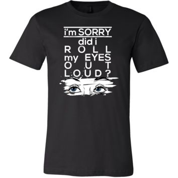 Roll My Eyes Out Loud Funny Sarcastic Apparel