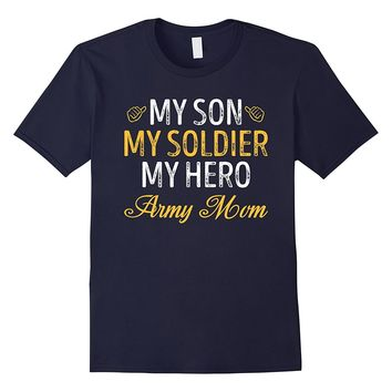 My Son My Soldier My Hero Army Mom T-Shirt