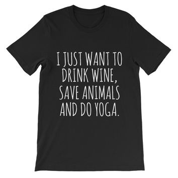 I Just Want To Drink Wine Save Animals And Do Yoga Unisex Graphic Tee