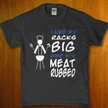 I like my racks big and my meat rubbed funny Men's adult t-shirt