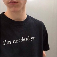 "I""m not dead yet Funny Letter T-Shirt Unisex Hipster Lady Shirt Tumblr Casual O-Neck Cotton Tee Femable Aesthetic Tops Oversize"