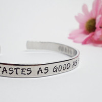 Nothing Tastes as Good as Skinny Feels Bracelet Cuff - Personalized Bracelet - Inspirational Bracelet Cuff - Stamped Cuff - Weight Loss
