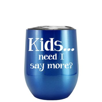 Kids, Need I Say More on Translucent Blue 12 oz Stemless Wine Tumbler