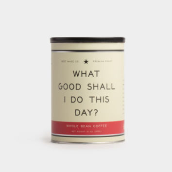 """What Good Shall I Do This Day"" Coffee"