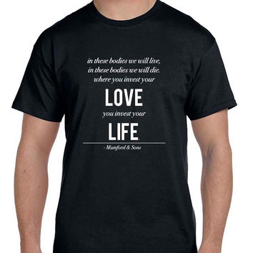 Mumford And Sons Quote Your Love You Invest Your Life  Mens T Shirt