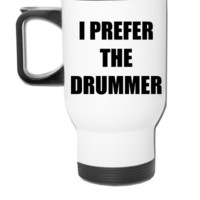 I prefer the drummer - Travel Mug