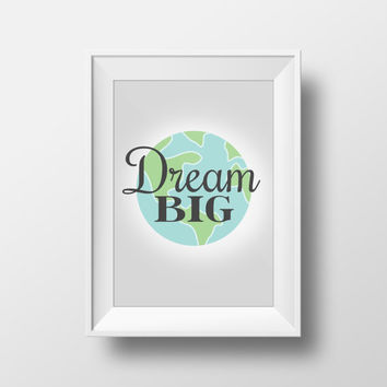Dream Big - House Warming Gift - Printable DIY Home Decor - Instant Download - World Globe Print Word Wisdom Art Poster Phrase