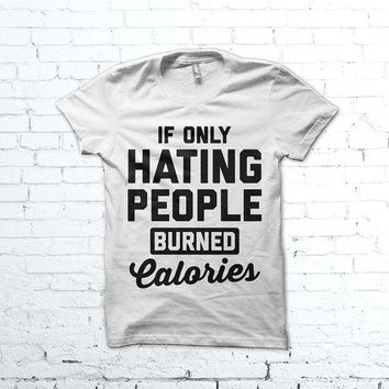 If Only Hating People Burned Calories Shirt - Funny Anti Social Shirt, Anxiety Shirt, Hate People Shirt, Funny Goth Shirt, Funny Fitness Tee