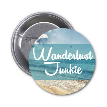 Wanderlust Junkie Pinback Button, Backpack pins, travel quote gifts for gypsies gypsy wanderlust magnets adventure badge small travel magnet