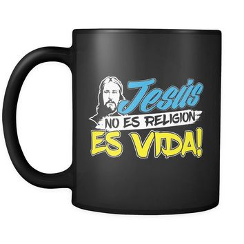 Jesus Mug Jesus No Es Religion Es Vida 11oz Black Coffee Mugs