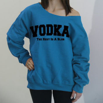 Vodka The Rest Is A Blur slouchy off shoulder oversized sweatshirt. Funny drinking shirt. Party shirt. Party sweatshirt.