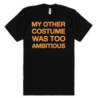 My Other Costume Was Too Ambitious-Unisex Black T-Shirt 2XL |