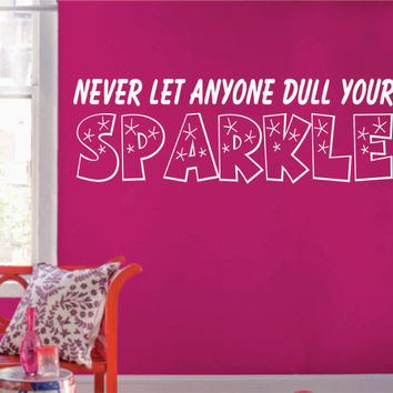 Never let anyone dull your Sparkle Wall Decal Sticker Mural