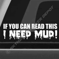I Need Mud Funny Bumper Sticker Vinyl Decal Diesel Truck Off Road ATV fit Jeep