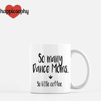 Dance Mom Mug, Dance Teacher Gift, Dance Teacher Mug, Dance Mug, Funny Dance Gift, Dancer Gift, So Many Dance Moms, Coffee, Happiosophy
