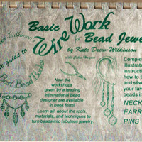 Basic Wire Work for Bead Jewlery Spiral Bound Book by Kate Drew-Wilkinson - Jewelry & Bead Making Instructions for Necklaces Earrings Pins