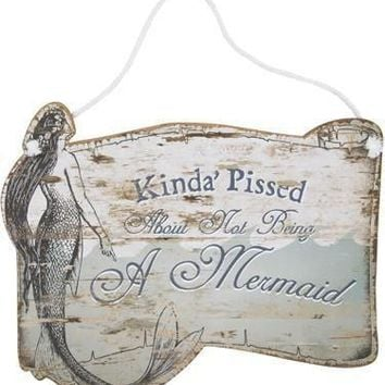 Kinda Pissed About Not Being A Mermaid Wooden Hang Sign