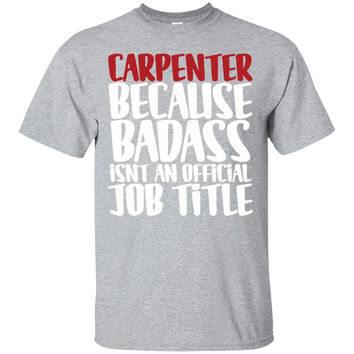 Carpenter Because Badass Isn't An Official Job Title T-Shirt -01