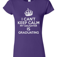 I Can't Keep Calm My Daughter Is Graduating Great Class of 2014 Printed Graphic T Shirt Makes Great Graduation Gift Unisex Ladies Juniors