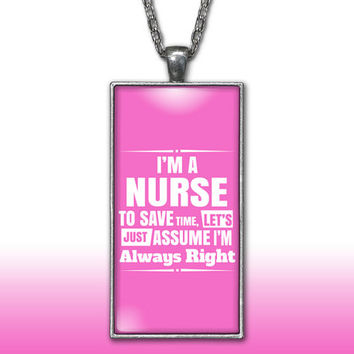 Nurse Pendant Charm Necklace I'm A Nurse Assume I'm right Cute Funny LPN RN Gift Hot Pink Custom Charm Necklace Silver Plated Jewelry