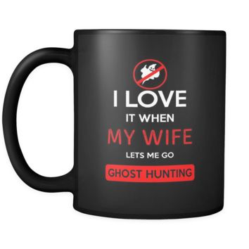 Ghost hunting - I love it when my wife lets me go Ghost hunting - 11oz Black Mug