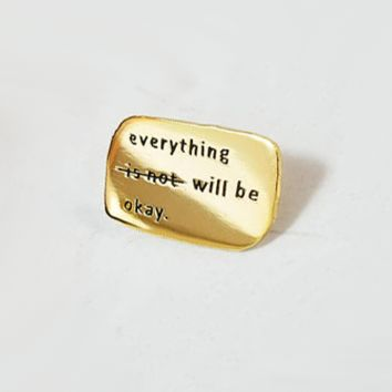 Everything Will Be Okay Enamel Pin