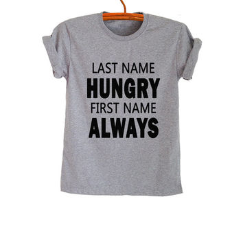 Last name Hungry First name Always TShirt T-Shirts Tumblr Rad Geeky Funny Trendy Womens Mens Teens Fashion Workout Gym Instagram Youtuber