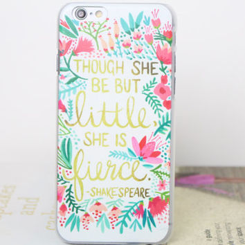 iPhone 6 Shakespeare Quote ,Though She Be But Little She Is Fierce ,Phone Case