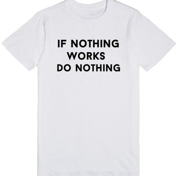 If Nothing Works Do Nothing | T-Shirt | SKREENED