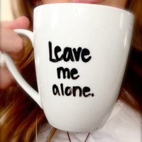 Handwritten Personalized LEAVE ME ALONE Coffee Mug by AnchoredByJ