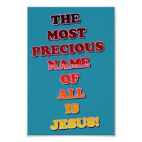 The Name Jesus Is The Most Precious Of All! Poster