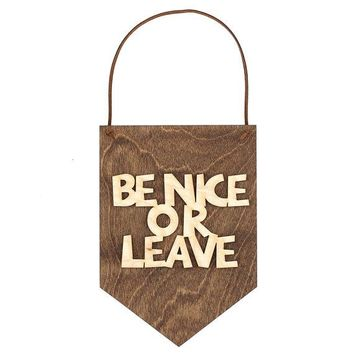 Be Nice or Leave - Welcome Door Sign - Door Hangers - Front Door Sign - Teacher Gifts - Classroom Sign - Office Wall Hanging - Cubicle Decor