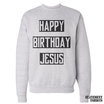 Jesus Sweatshirt. Happy Birthday Jesus. Jumper Pullover. Ugly Christmas Sweater. Unisex. S-3XL