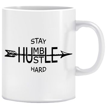 stay Humble Hustle Hard Mug, Tea Mug, Coffee Mug