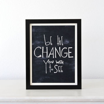 be the Change you wish to see - Gandhi quote Poster, Inspirational typography Art Print, black and white minimalist wall decor
