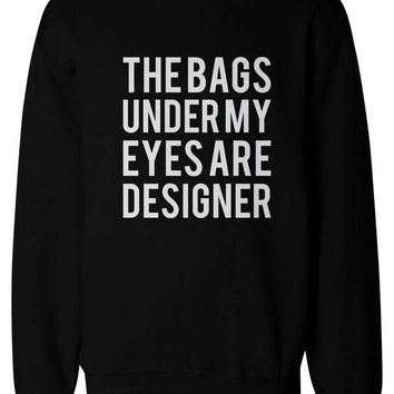 Funny Statement Unisex Black Sweatshirts - The Bags Under My Eyes Are Designer I