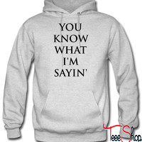 you know what i am saying hoodie