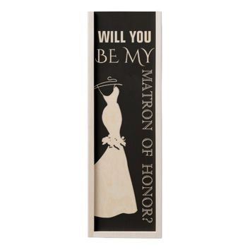 WILL YOU BE MY MATRON OF HONOR WOODEN WINE BOX