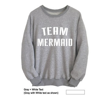 Team Mermaid Sweatshirt Unisex Gray Crewneck Sweater Womens Girls Jumper Funny Saying Shirts Tumblr Fashion Blogger Instagram
