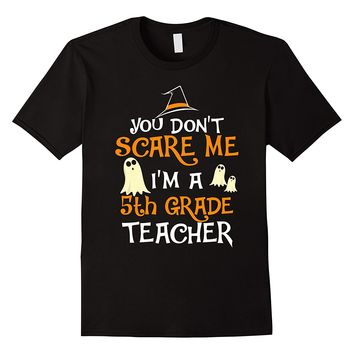 You Don't Scare Me I'm A 5th Teacher Halloween Shirt