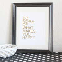 Gold Foil Print - Do More Of What Makes You Happy
