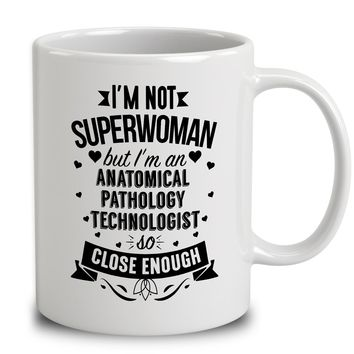 I'm Not Superwoman But I'm An Anatomical Pathology Technologist