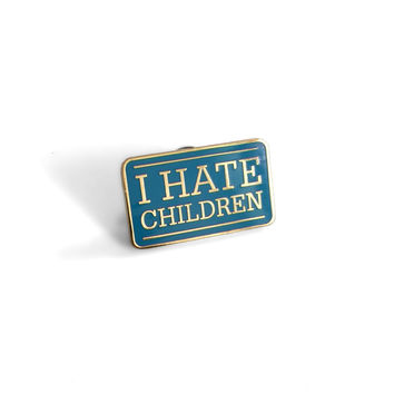 I Hate Children Pin